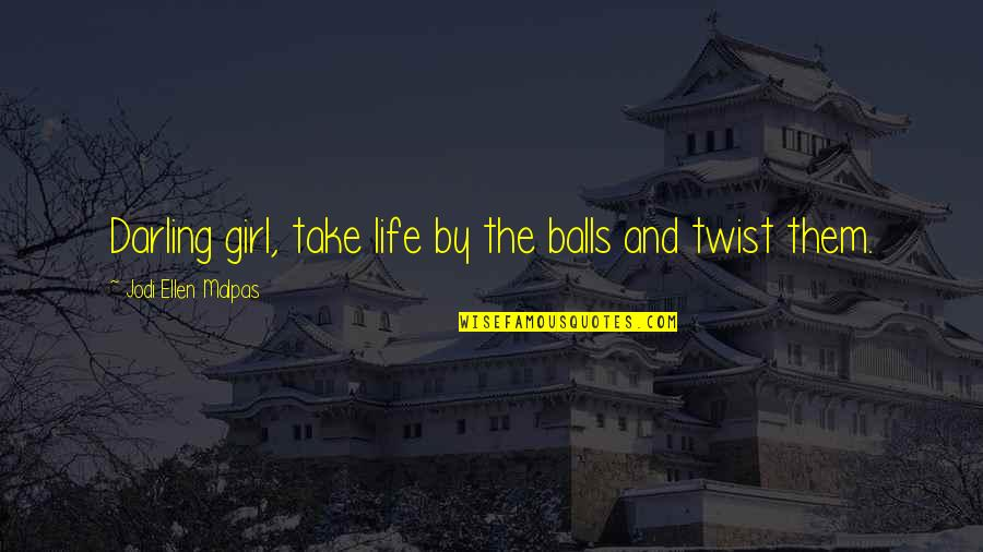 Stider Quotes By Jodi Ellen Malpas: Darling girl, take life by the balls and