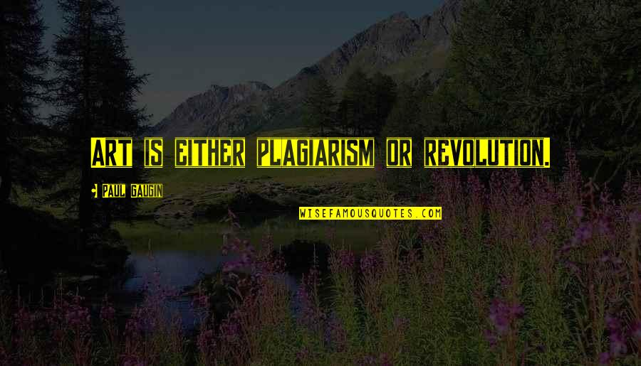 Stider Quotes By Paul Gaugin: Art is either plagiarism or revolution.