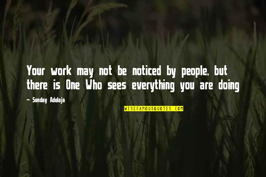 Stider Quotes By Sunday Adelaja: Your work may not be noticed by people,