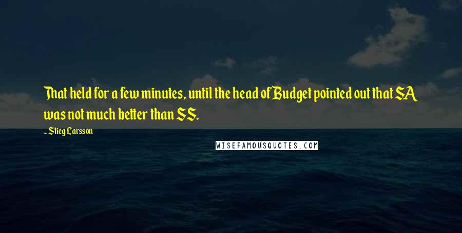 Stieg Larsson quotes: That held for a few minutes, until the head of Budget pointed out that SA was not much better than SS.