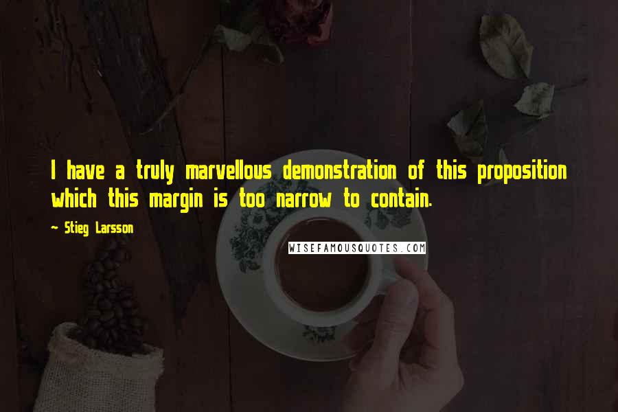 Stieg Larsson quotes: I have a truly marvellous demonstration of this proposition which this margin is too narrow to contain.