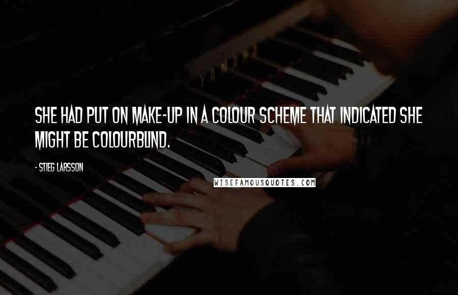 Stieg Larsson quotes: She had put on make-up in a colour scheme that indicated she might be colourblind.