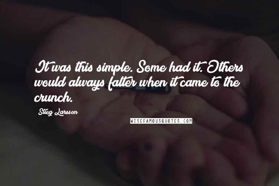 Stieg Larsson quotes: It was this simple. Some had it. Others would always falter when it came to the crunch.