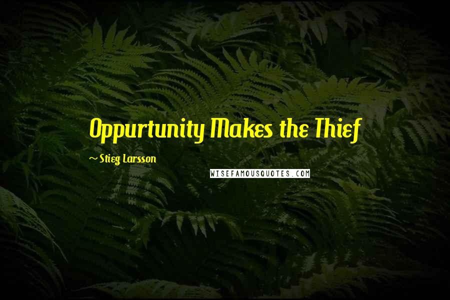 Stieg Larsson quotes: Oppurtunity Makes the Thief