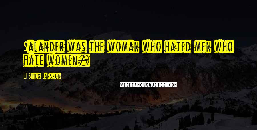 Stieg Larsson quotes: Salander was the woman who hated men who hate women.