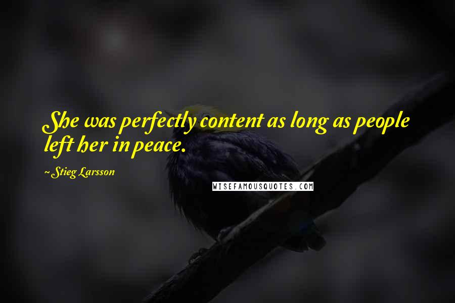 Stieg Larsson quotes: She was perfectly content as long as people left her in peace.
