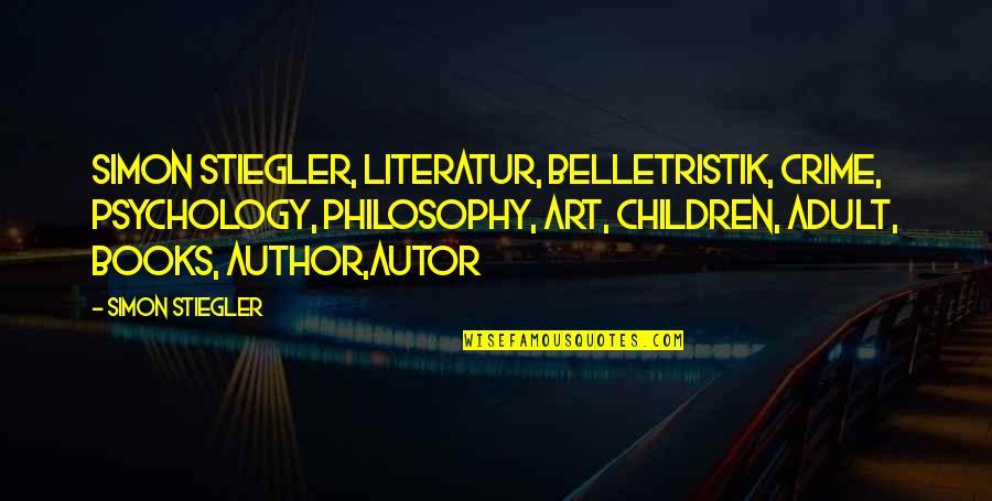 Stiegler Quotes By Simon Stiegler: Simon Stiegler, Literatur, Belletristik, Crime, Psychology, Philosophy, Art,