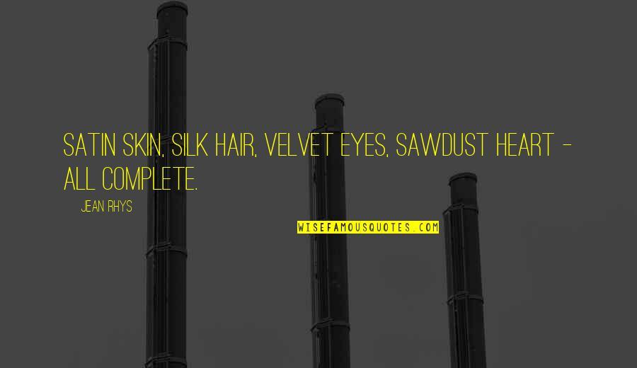 Stila Makeup Quotes By Jean Rhys: Satin skin, silk hair, velvet eyes, sawdust heart