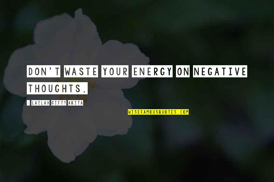 Stila Makeup Quotes By Lailah Gifty Akita: Don't waste your energy on negative thoughts.