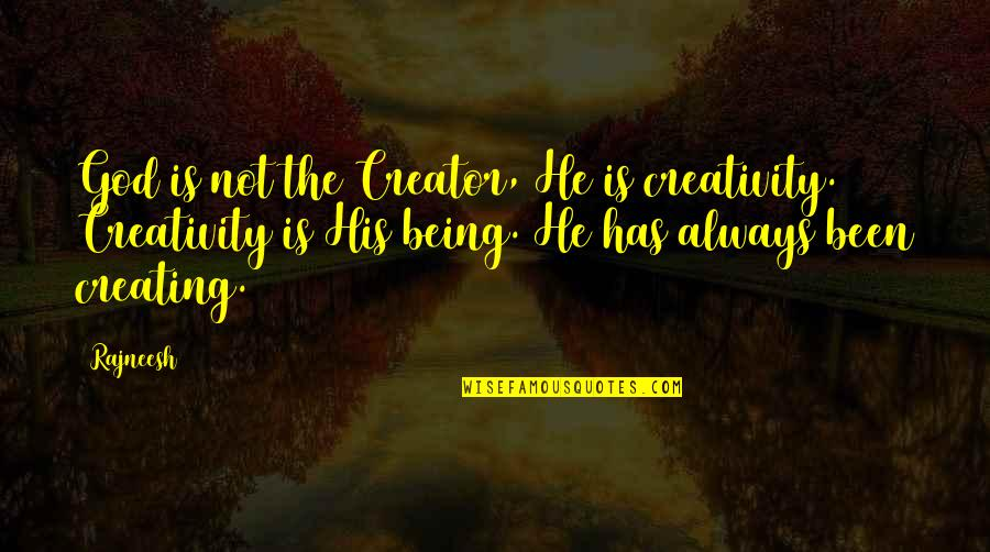 Stila Makeup Quotes By Rajneesh: God is not the Creator, He is creativity.