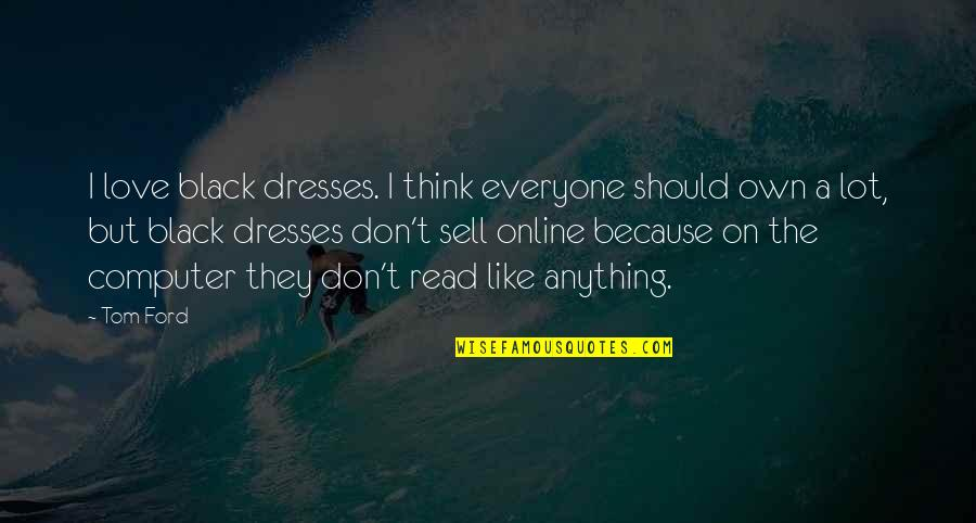 Stila Makeup Quotes By Tom Ford: I love black dresses. I think everyone should