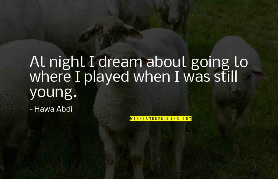 Still Dream About You Quotes By Hawa Abdi: At night I dream about going to where
