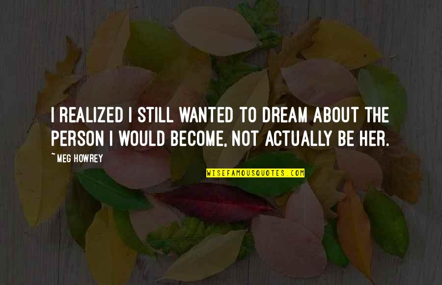 Still Dream About You Quotes By Meg Howrey: I realized I still wanted to dream about