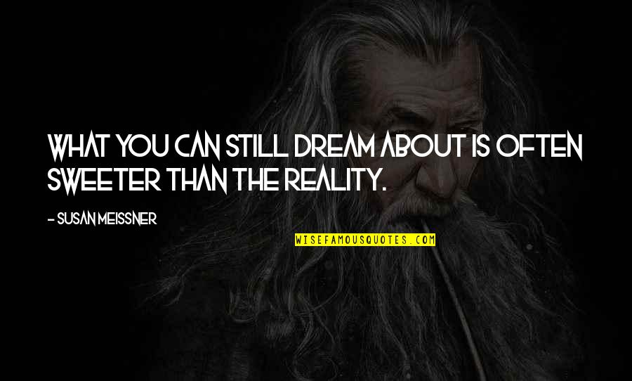 Still Dream About You Quotes By Susan Meissner: What you can still dream about is often