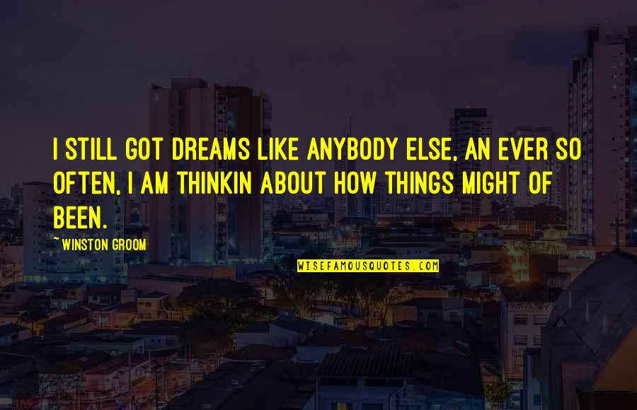 Still Dream About You Quotes By Winston Groom: I still got dreams like anybody else, an