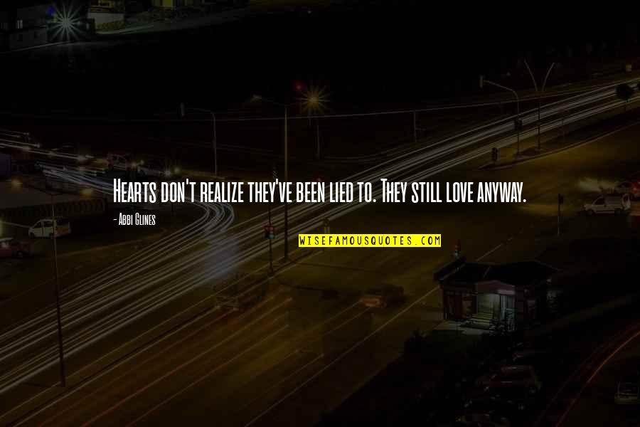 Still In Love With You Quotes By Abbi Glines: Hearts don't realize they've been lied to. They