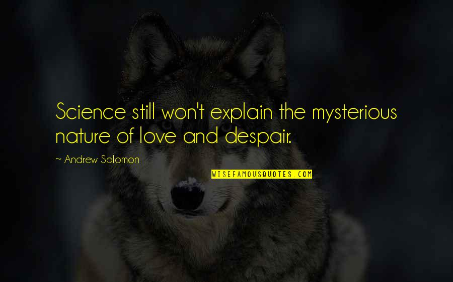 Still In Love With You Quotes By Andrew Solomon: Science still won't explain the mysterious nature of