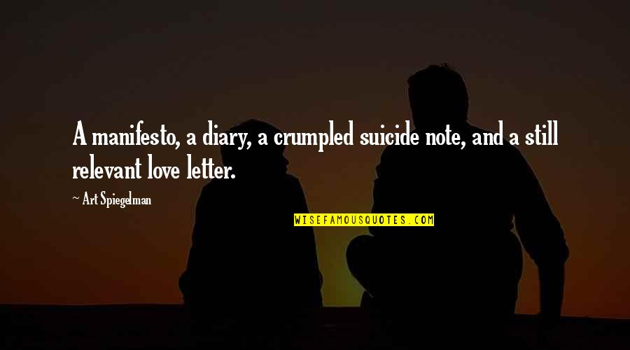 Still In Love With You Quotes By Art Spiegelman: A manifesto, a diary, a crumpled suicide note,
