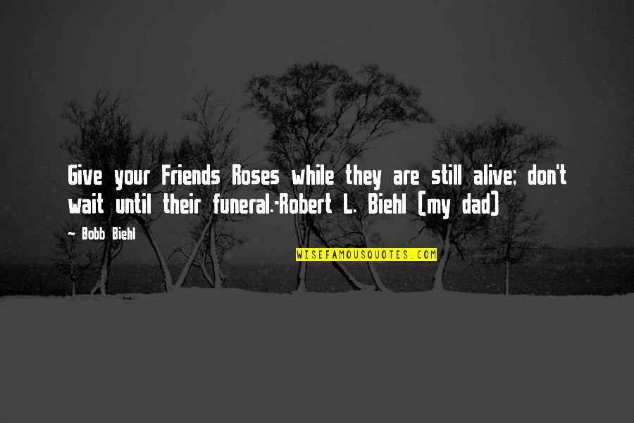 Still In Love With You Quotes By Bobb Biehl: Give your Friends Roses while they are still