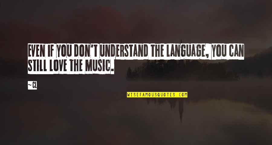 Still In Love With You Quotes By CL: Even if you don't understand the language, you