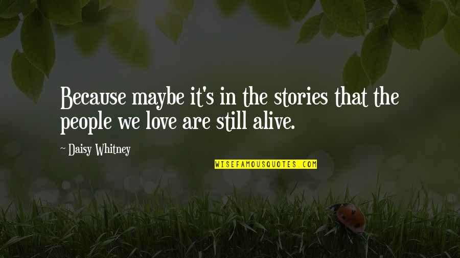 Still In Love With You Quotes By Daisy Whitney: Because maybe it's in the stories that the