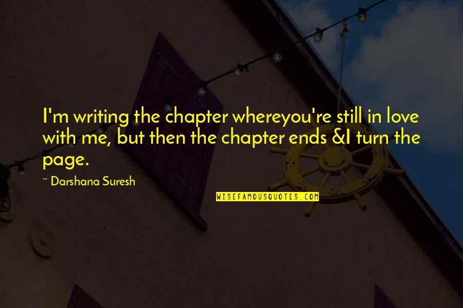 Still In Love With You Quotes By Darshana Suresh: I'm writing the chapter whereyou're still in love
