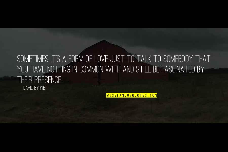 Still In Love With You Quotes By David Byrne: Sometimes it's a form of love just to