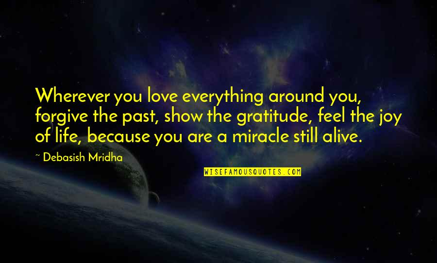 Still In Love With You Quotes By Debasish Mridha: Wherever you love everything around you, forgive the