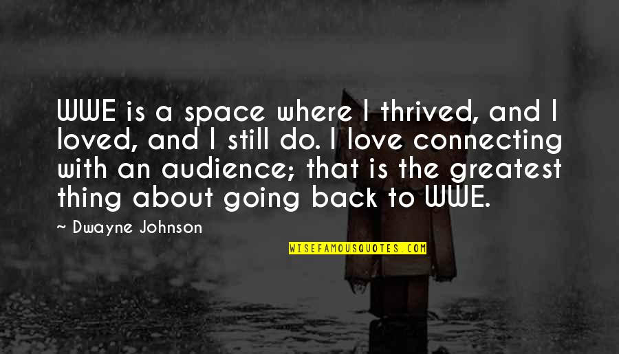 Still In Love With You Quotes By Dwayne Johnson: WWE is a space where I thrived, and