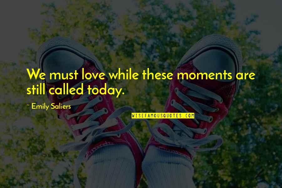 Still In Love With You Quotes By Emily Saliers: We must love while these moments are still