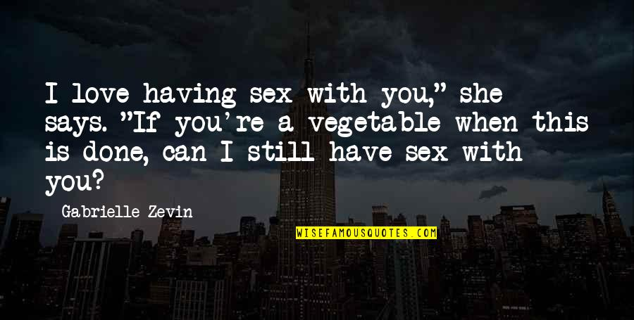 """Still In Love With You Quotes By Gabrielle Zevin: I love having sex with you,"""" she says."""