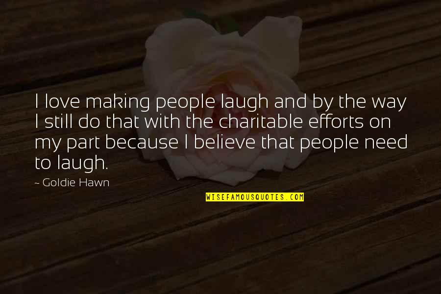 Still In Love With You Quotes By Goldie Hawn: I love making people laugh and by the