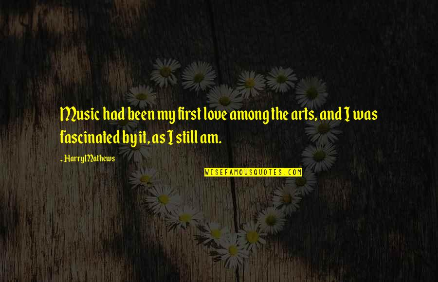 Still In Love With You Quotes By Harry Mathews: Music had been my first love among the