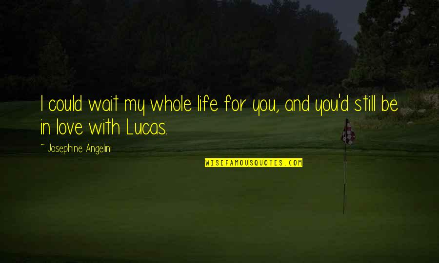 Still In Love With You Quotes By Josephine Angelini: I could wait my whole life for you,