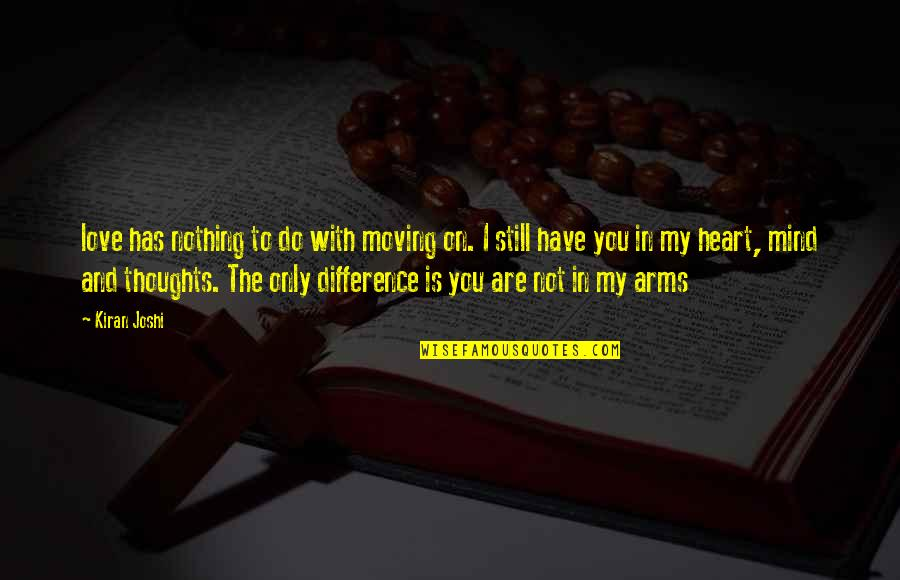 Still In Love With You Quotes By Kiran Joshi: love has nothing to do with moving on.