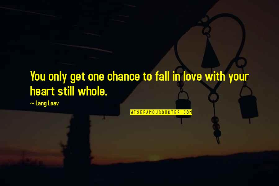 Still In Love With You Quotes By Lang Leav: You only get one chance to fall in