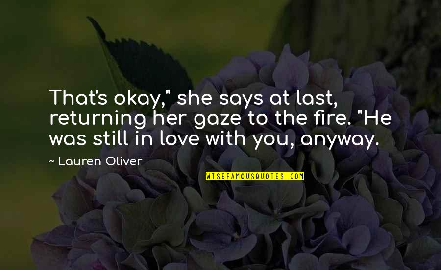 """Still In Love With You Quotes By Lauren Oliver: That's okay,"""" she says at last, returning her"""