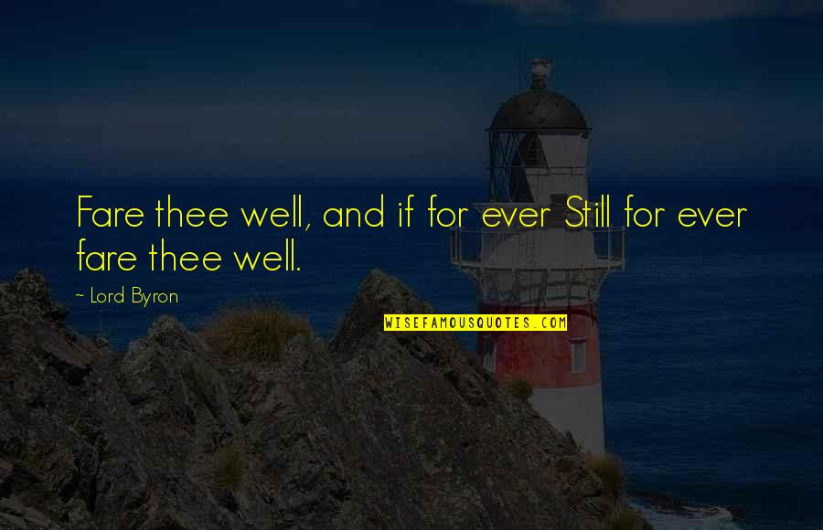 Still In Love With You Quotes By Lord Byron: Fare thee well, and if for ever Still
