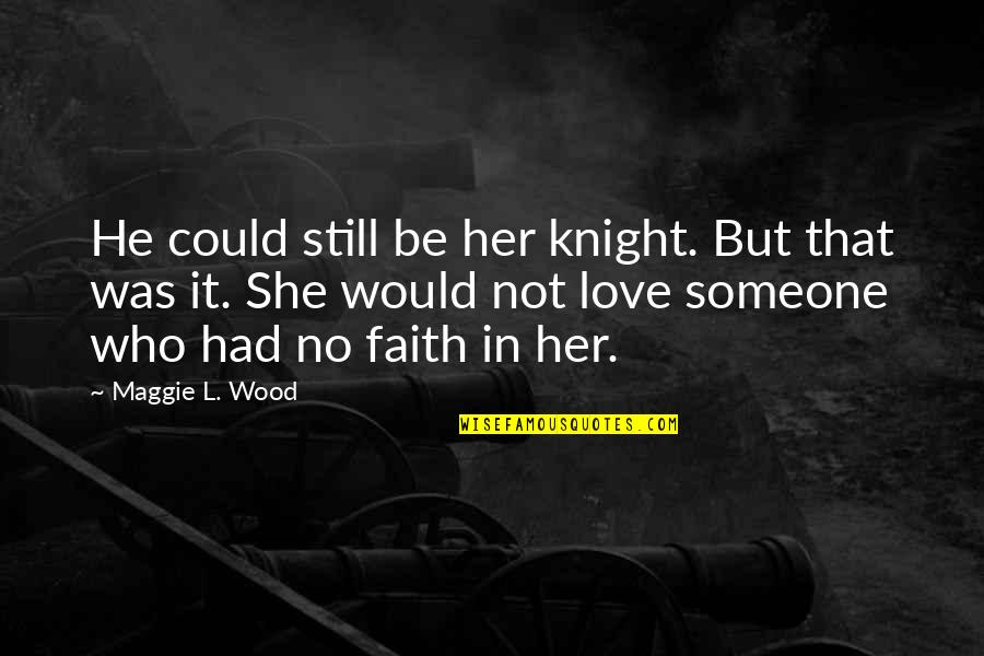 Still In Love With You Quotes By Maggie L. Wood: He could still be her knight. But that