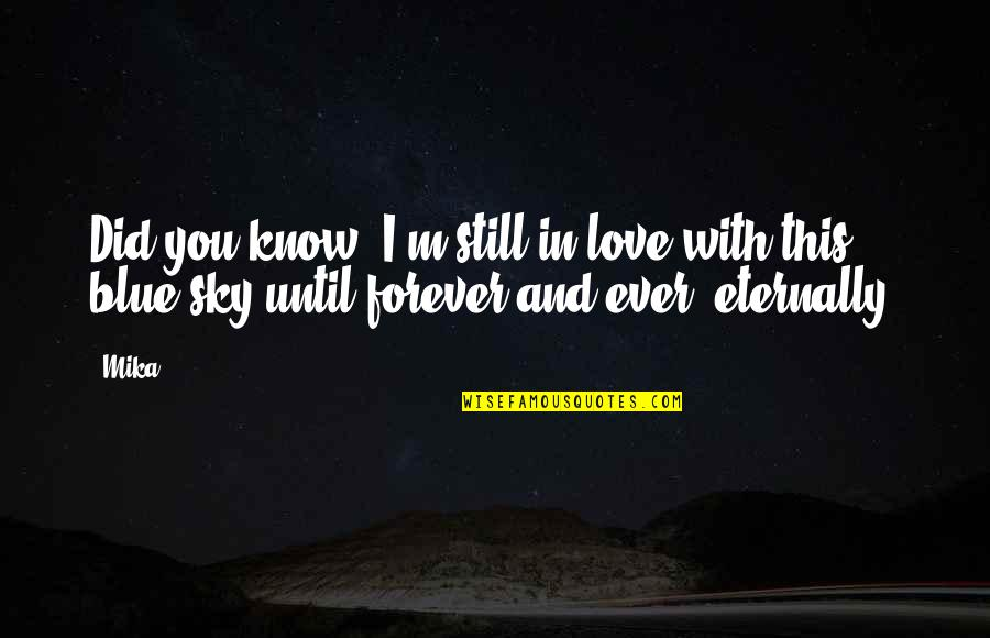 Still In Love With You Quotes By Mika.: Did you know, I'm still in love with