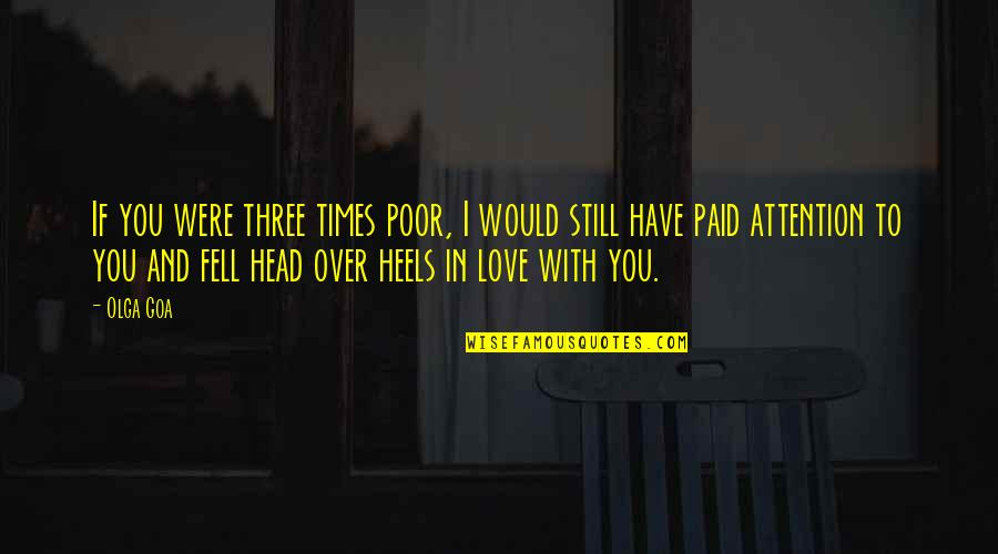 Still In Love With You Quotes By Olga Goa: If you were three times poor, I would