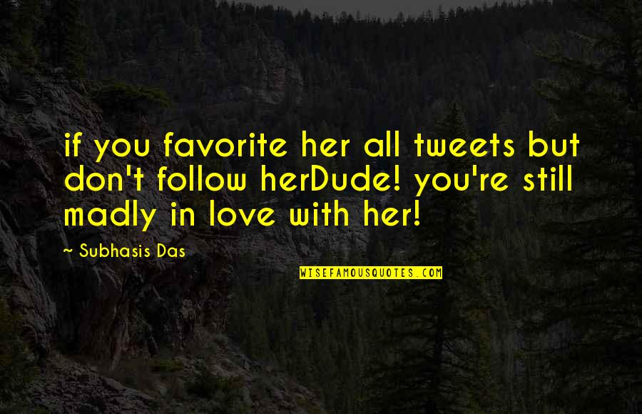 Still In Love With You Quotes By Subhasis Das: if you favorite her all tweets but don't