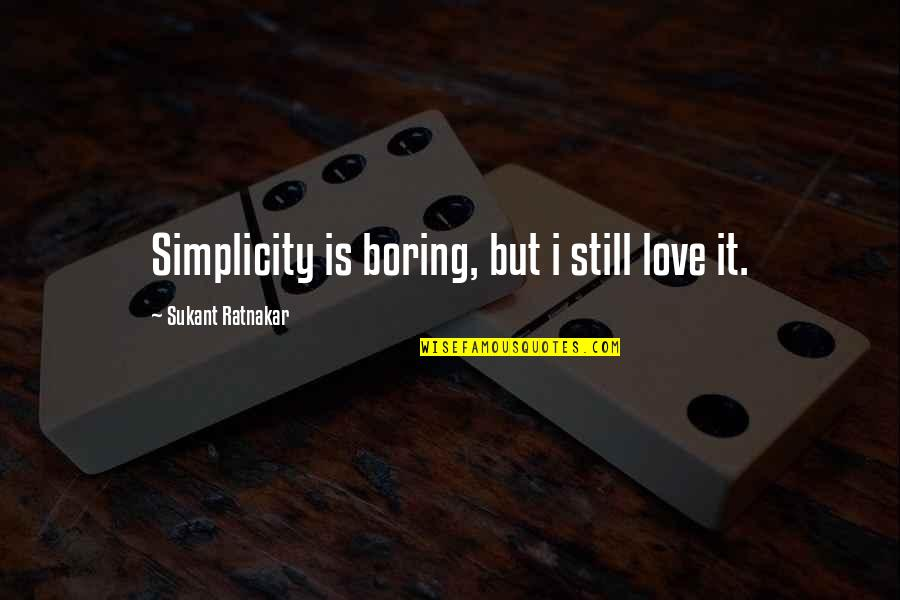 Still In Love With You Quotes By Sukant Ratnakar: Simplicity is boring, but i still love it.