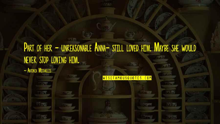 Still Loving Her Quotes By Antonia Michaelis: Part of her - unreasonable Anna- still loved