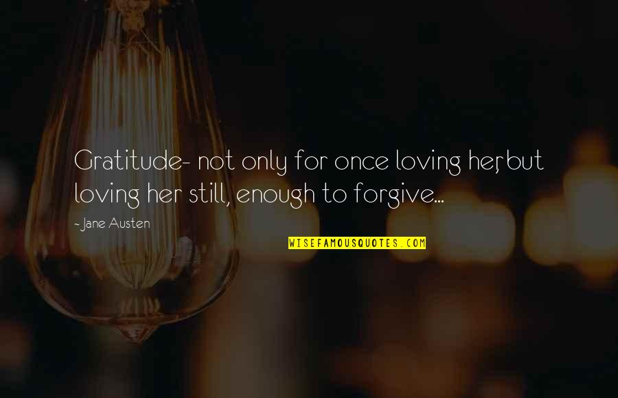 Still Loving Her Quotes By Jane Austen: Gratitude- not only for once loving her, but