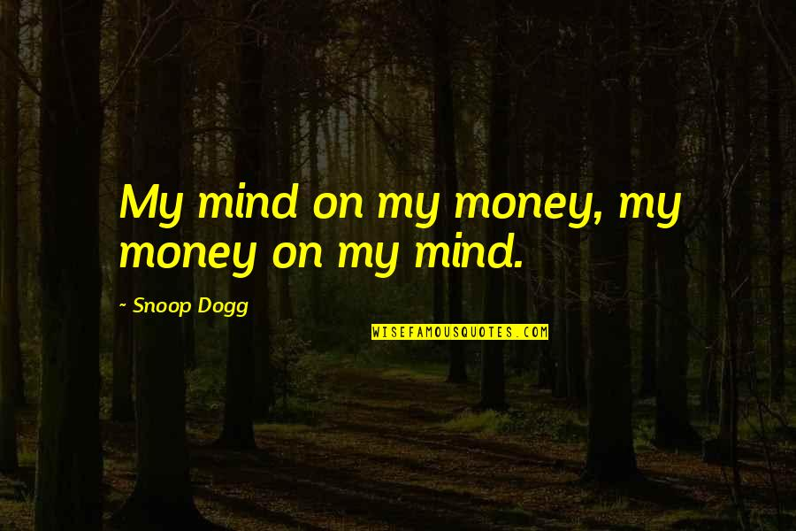 Still Loving Her Quotes By Snoop Dogg: My mind on my money, my money on