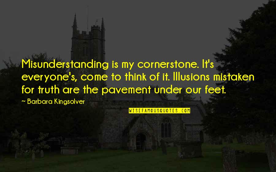 Still Loving Your Ex Tumblr Quotes By Barbara Kingsolver: Misunderstanding is my cornerstone. It's everyone's, come to