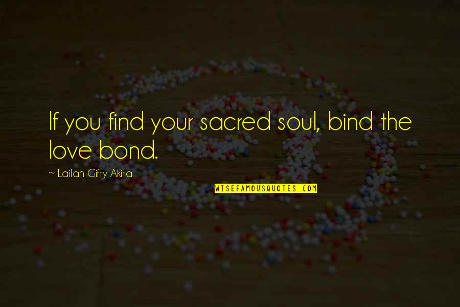 Still Loving Your Ex Tumblr Quotes By Lailah Gifty Akita: If you find your sacred soul, bind the