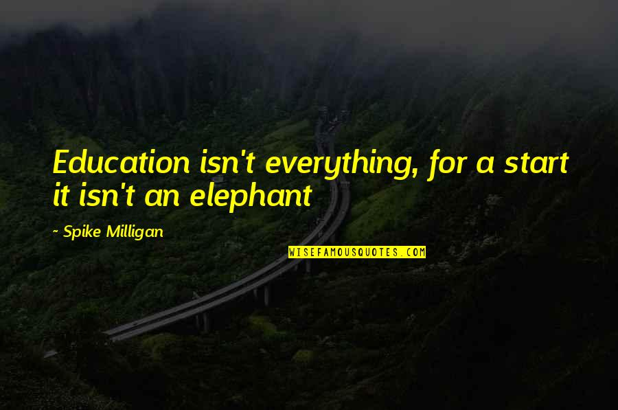 Still Loving Your Ex Tumblr Quotes By Spike Milligan: Education isn't everything, for a start it isn't