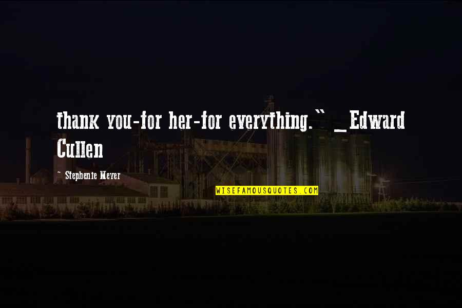 "Still Loving Your Ex Tumblr Quotes By Stephenie Meyer: thank you-for her-for everything."" _Edward Cullen"